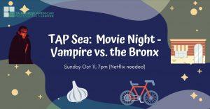 TAP-Sea: Movie Night - Vampire vs the Bronx