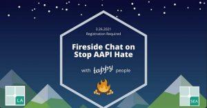 TAP-LA x TAP-Seattle Fireside Chat on Stop AAPI Hate