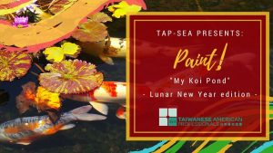 "TAP-Sea Presents: Paint! ""My Koi Pond"" - Lunar New Year edition @ Culture Center Of Taipei Economic And Cultural Office In Seattle 